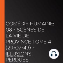 Comédie Humaine: 08 - Scènes de la vie de province tome 4 (29-07-43) - Illusions perdues