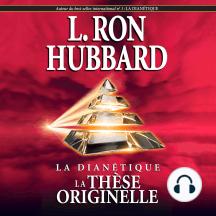 La Dianétique: La Thèse Originelle: Dianetics: The Original Thesis, French Edition