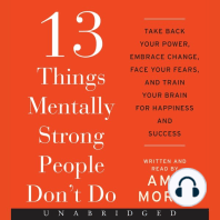 13 Things Mentally Strong People Don't Do: Take Back Your Power, Embrace Change, Face Your Fears, and Train Your Brain for Happiness and Success