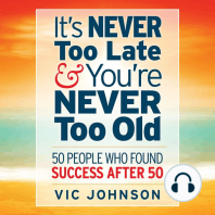 It's Never Too Late And You're Never Too Old