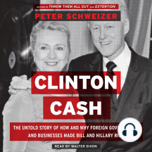 Download Clinton Cash The Untold Story Of How And Why Foreign Governments And Businesses Helped Make Bill And Hillary Rich By Peter Schweizer