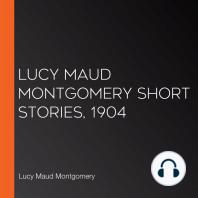 Lucy Maud Montgomery Short Stories, 1904