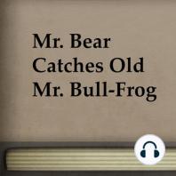 Mr. Bear Catches Old Mr. Bull-Frog