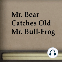 Mr. Bear Catches Old Mr. Bull-Frog