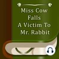 Miss Cow Falls a Victim to Mr. Rabbit