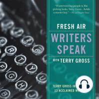 Fresh Air: Writers Speak: Terry Gross Interviews 13 Acclaimed Writers