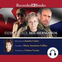 Fidel y Raúl, Mis Hermanos. La Historia Secreta