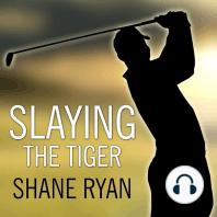 Slaying the Tiger