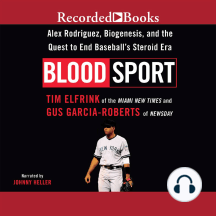 Blood Sport: Alex Rodriguex, Biogenesis, and the Quest to End Baseball's Steroid Era