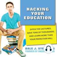 Hacking Your Education: Ditch the Lectures, Save Tens of Thousands, and Learn More Than Your Peers Ever Will