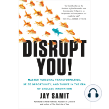 Disrupt You!: A Master Personal Transformation, Seize Opportunity, and Thrive in the Era of Endless Innovation