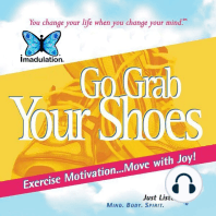 Go Grab Your Shoes: Exercise Motivation...Move with Joy!