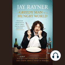 Greedy Man in a Hungry World, A: Why (Almost) Everything You Thought You Knew About Food Is Wrong