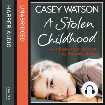 A Stolen Childhood: a Dark Past, a Terrible Secret, a Girl without a Future
