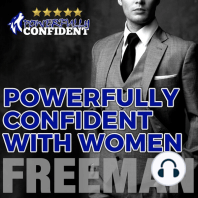 Powerfully Confident with Women