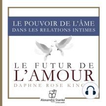 Le futur de l'amour: Le pouvoir de l'âme dans les relations intimes