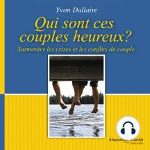Qui sont ces couples heureux: Surmonter les crise et les conflits du couple