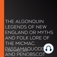 The Algonquin Legends of New England or Myths and Folk Lore of the Micmac, Passamaquoddy, and Penobscot Tribes