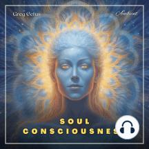 Soul Consciousness: A Guided Meditation