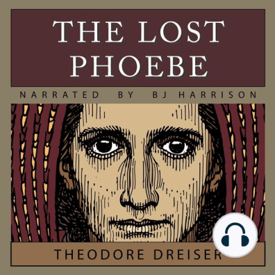 The Lost Phoebe by Theodore Dreiser and B  J  Harrison - Listen Online