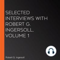 Selected Interviews with Robert G. Ingersoll, Volume 1