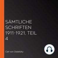 Sämtliche Schriften 1911-1921, Teil 4