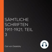 Sämtliche Schriften 1911-1921, Teil 3
