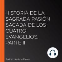 Historia de la Sagrada Pasión sacada de los cuatro evangelios, Parte II