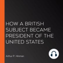 How a British Subject Became President of the United States
