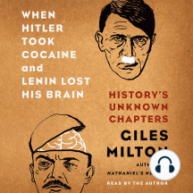 When Hitler Took Cocaine and Lenin Lost His Brain: Historys Unknown Chapters