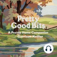 Pretty Good Bits from A Prairie Home Companion and Garrison Keillor