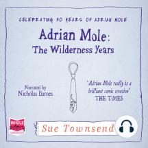 Adrian Mole: The Wilderness Years: Celebrating 50 Years of Adrian Mole