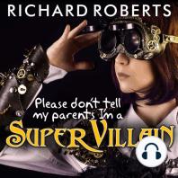 Please Don't Tell My Parents I'm a Supervillain