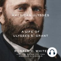 American Ulysses: A Life of Ulysses S. Grant