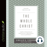 The Whole Christ: Legalism, Antinomianism, and Gospel Assurance?why the Marrow Controversy Still Matters