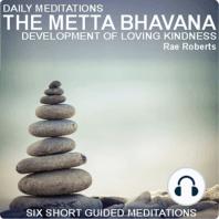 Daily Meditations - The Metta Bhavana - Development of Loving Kindness