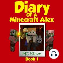Diary of a Minecraft Alex: (An unofficial minecraft book)
