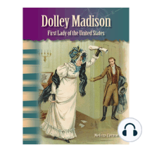 Dolley Madison: First Lady of the United States: Primary Source Readers Focus on Women in U.S. History