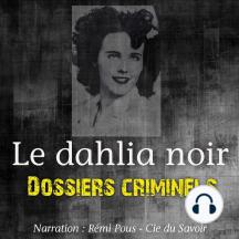 Dossiers Criminels: Le Dahlia Noir: Dossiers Criminels