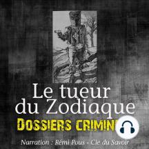 Dossiers Criminels: Le Tueur du Zodiaque: Dossiers Criminels