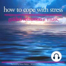 How to Cope with Stress: Guided Relaxation & Music