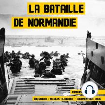 La bataille de Normandie: Les grandes batailles