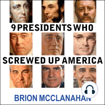 9 Presidents Who Screwed Up America: And Four Who Tried to Save Her