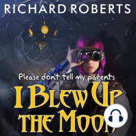 Please Don't Tell My Parents I Blew Up the Moon
