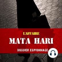 Les plus grandes affaires d'espionnage: Mata Hari: Les plus grandes affaires d'espionnage