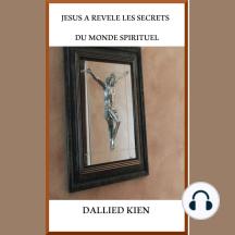 Jesus A Revele Les Secrets Du Monde Spiritual: Ou, Les Principles De Dieu