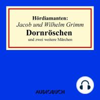 Dornröschen und zwei weitere Märchen - Hördiamanten (Ungekürzte Lesung)