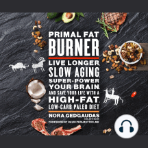 Primal Fat Burner: Live Longer, Slow Aging, Super-power Your Brain, and Save Your Life With a High-fat, Low-carb Paleo