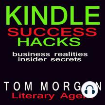 Kindle Success Hacks - Business Realities and Insider Secrets