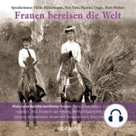 Frauen bereisen die Welt - 10 historische Berichte berühmter Frauen (Gekürzte Lesung)